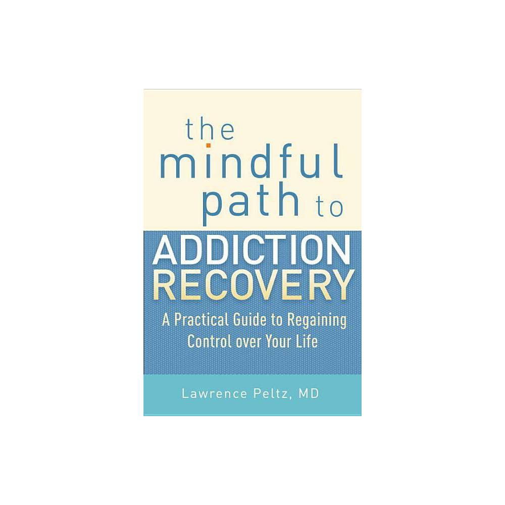 The Mindful Path To Addiction Recovery By Lawrence Peltz Paperback