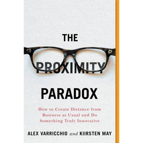 The Proximity Paradox - by  Kiirsten May & Alex Varricchio (Paperback) - image 1 of 1