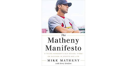 Matheny Manifesto : A Young Manager's Old-School Views on Success in Sports and Life (Hardcover) (Mike - image 1 of 1