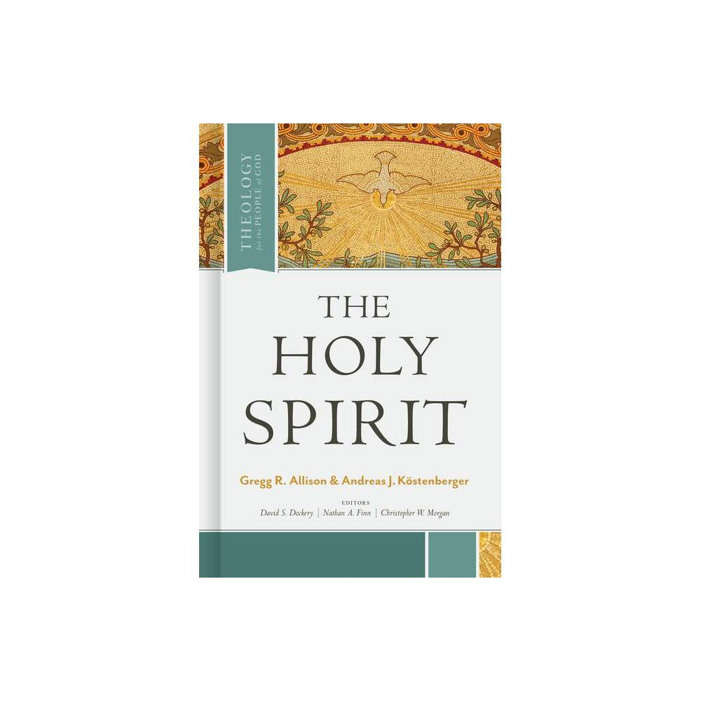 The Holy Spirit Theology For The People Of God By Gregg Allison Hardcover