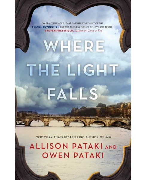 Where the Light Falls : A Novel of the French Revolution - Reprint by Allison Pataki & Owen Pataki - image 1 of 1