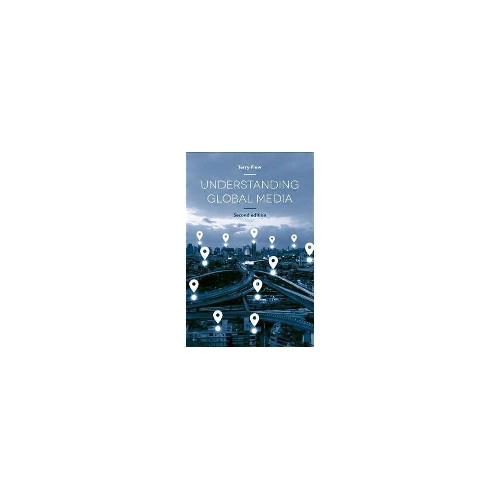 Understanding Global Media - by Terry Flew (Hardcover)