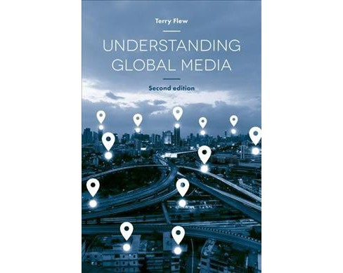 Understanding Global Media -  by Terry Flew (Hardcover) - image 1 of 1