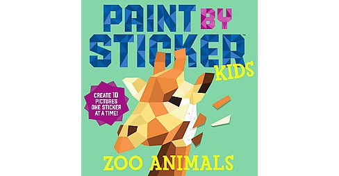 Paint by Sticker Kids : Zoo Animals: Create 10 Pictures One Sticker at a Time! (Paperback) - image 1 of 1