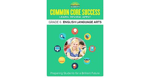 Barron's Common Core Success Grade 6 English Language Arts : Learn, Review, Apply (Workbook) (Paperback) - image 1 of 1
