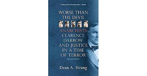 Worse Than the Devil : Anarchists, Clarence Darrow, and Justice in a Time of Terror (Revised) - image 1 of 1