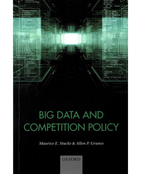 Big Data and Competition Policy (Paperback) (Maurice E. Stucke) - image 1 of 1
