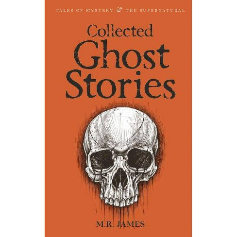 Collected Ghost Stories - (Tales of Mystery & the Supernatural) by  M R James (Paperback) - image 1 of 1