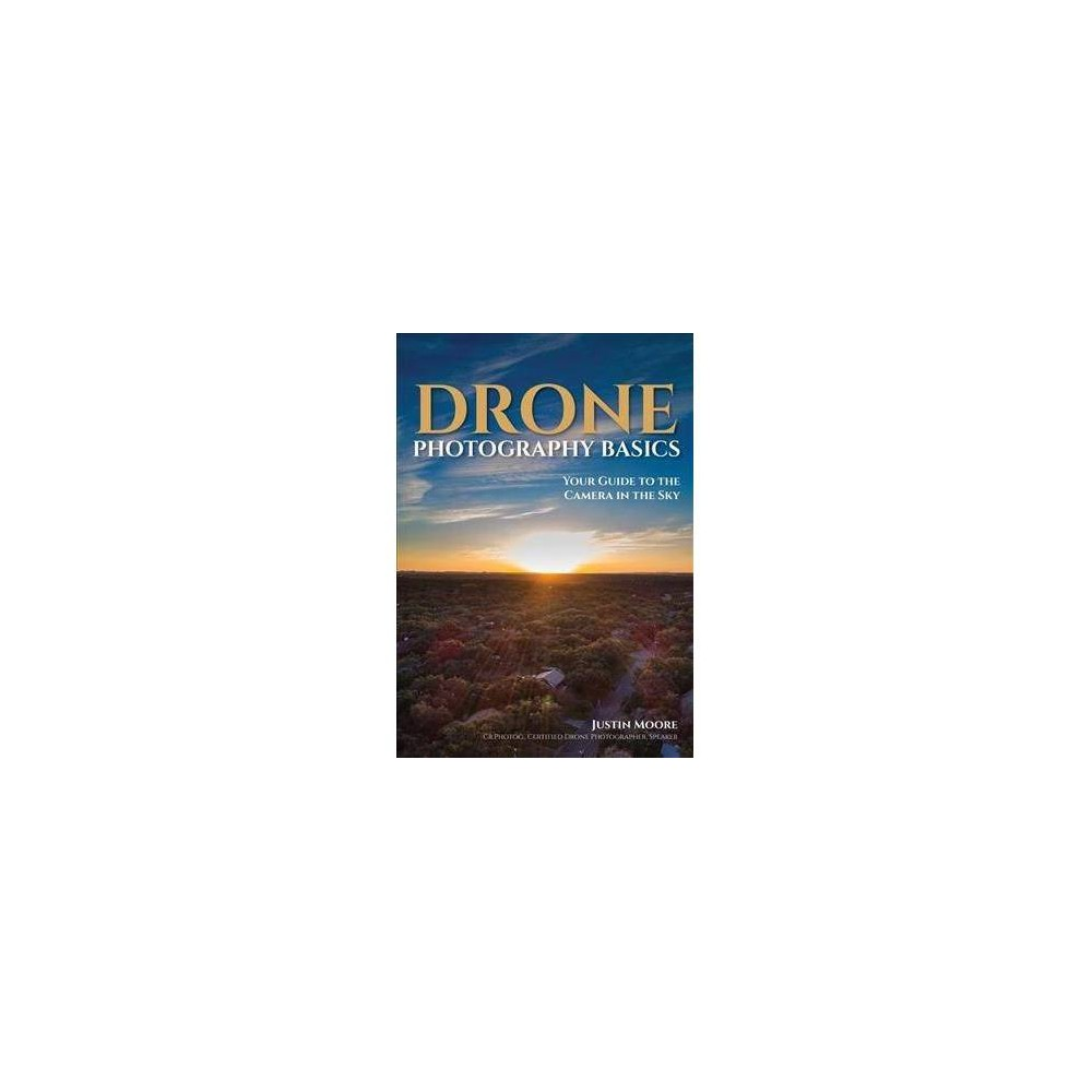 Drone Photography Basics - by Justin Moore (Paperback)