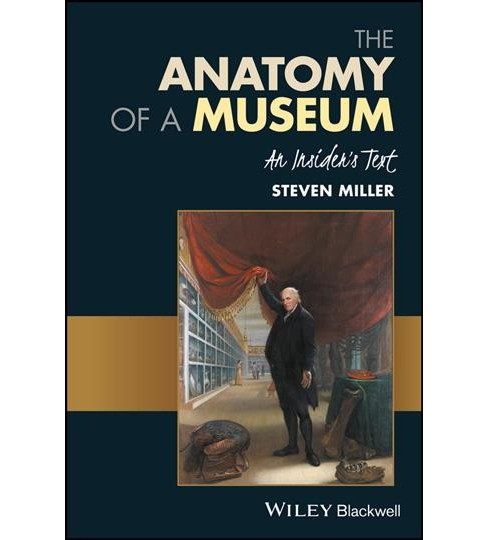 Anatomy of a Museum : An Insider's Text -  by Steven Miller (Paperback) - image 1 of 1