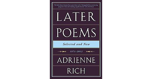 Later Poems : Selected and New 1971-2012 (Reprint) (Paperback) (Adrienne Cecile Rich) - image 1 of 1