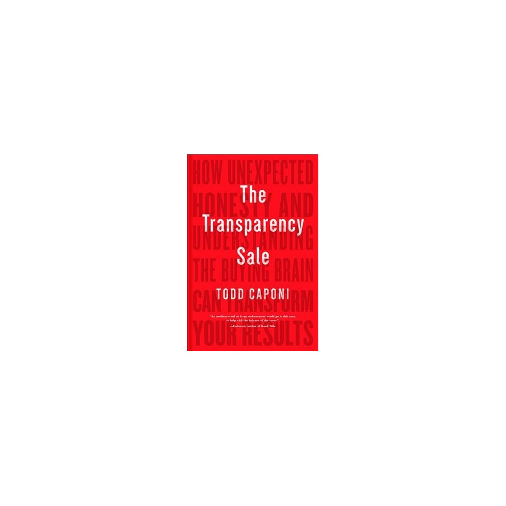 Transparency Sale : How Unexpected Honesty and Understanding the Buying Brain Can Transform Your Results