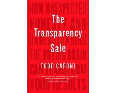Transparency Sale : How Unexpected Honesty and Understanding the Buying Brain Can Transform Your Results - image 1 of 1