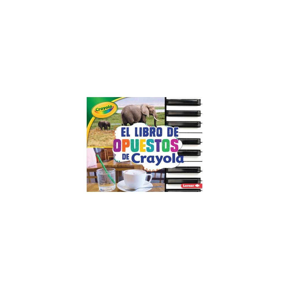 El libro de opuestos de Crayola / The Crayola Opposites Book - by Jodie Shepherd (Paperback)