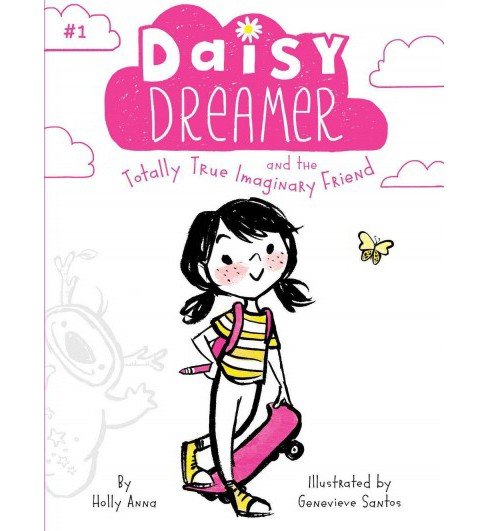 Daisy Dreamer and the Totally True Imaginary Friend -  by Holly Anna (Hardcover) - image 1 of 1