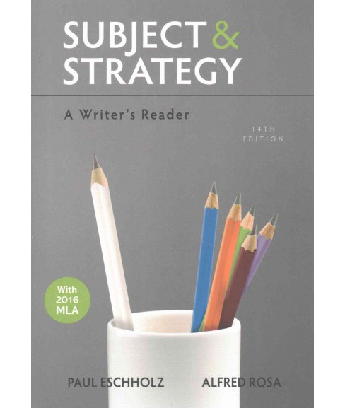 Subject and Strategy : A Writer's Reader, With 2016 MLA (Paperback) (Paul Eschholz & Alfred Rosa) - image 1 of 1
