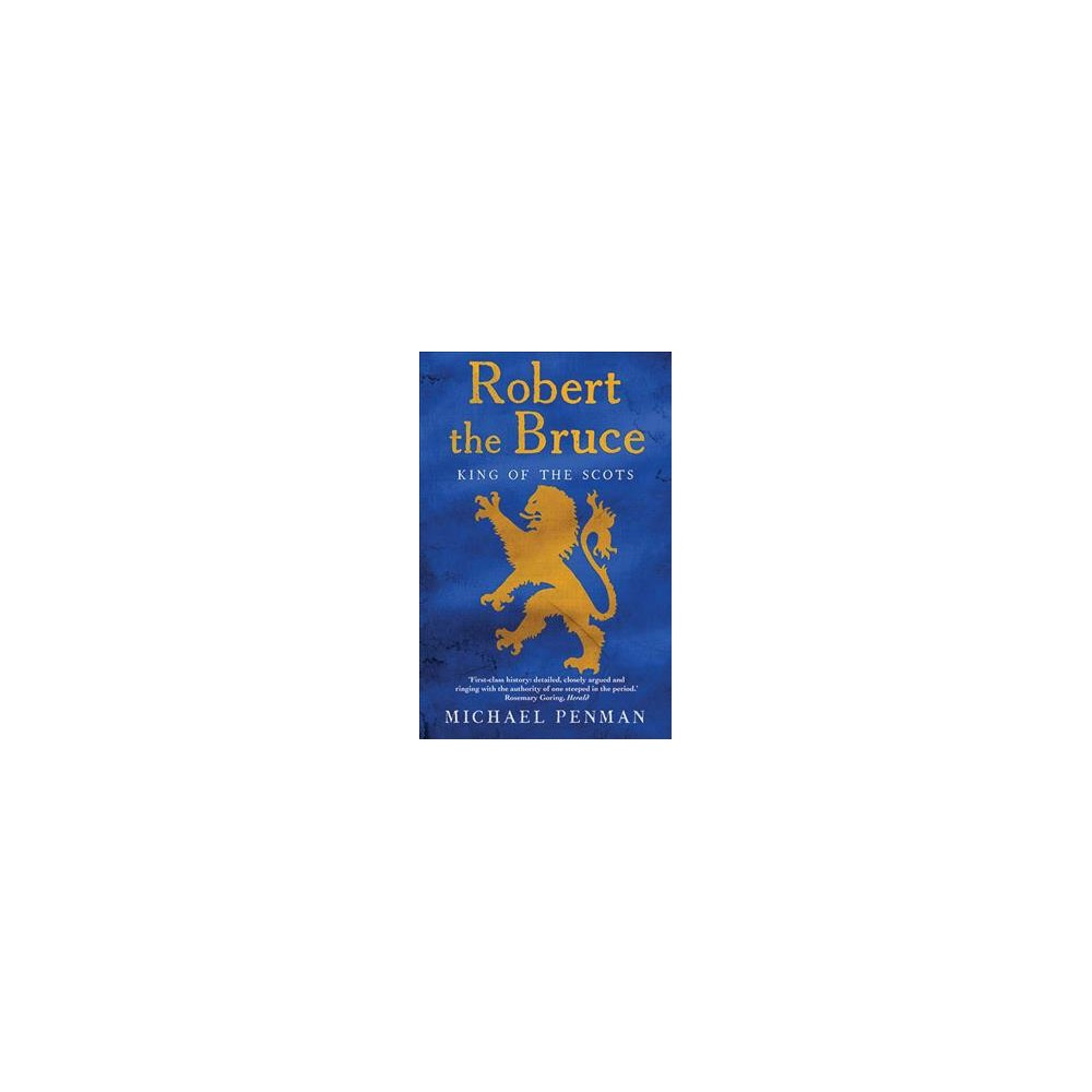 Robert the Bruce : King of the Scots - Reprint by Michael Penman (Paperback)