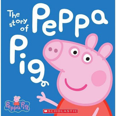 The Story of Peppa Pig (Peppa Pig Series) (Hardcover) by Scholastic Inc.