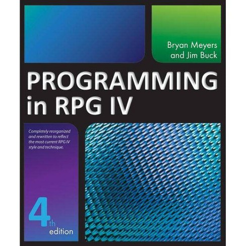 Programming in RPG IV - 4 Edition by  Jim Buck & Bryan Meyers (Paperback) - image 1 of 1