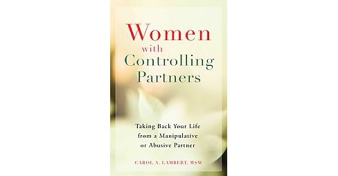 Women With Controlling Partners : Taking Back Your Life from a Manipulative or Abusive Partner - image 1 of 1