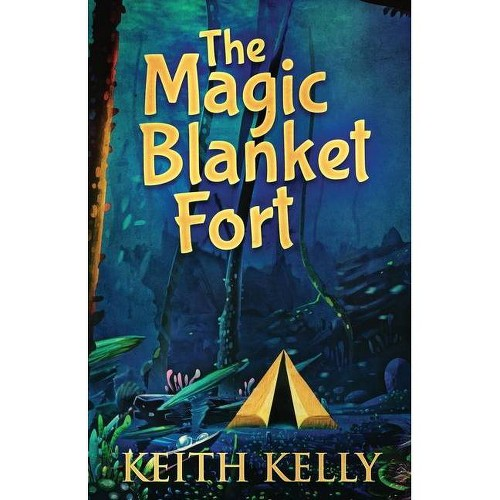The Magic Blanket Fort - by Keith Kelly (Paperback)