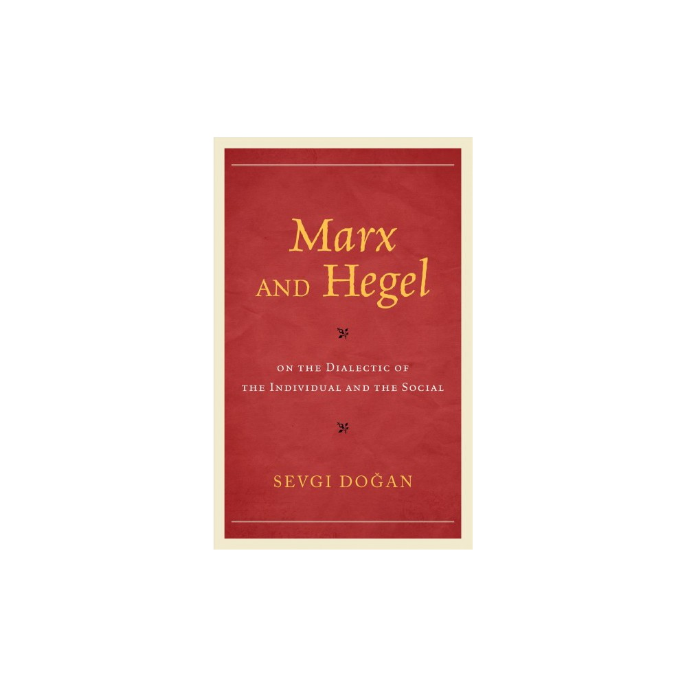 Marx and Hegel on the Dialectic of the Individual and the Social - by Sevgi Dogan (Hardcover)