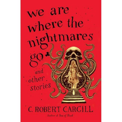 We Are Where the Nightmares Go and Other Stories - by  C Robert Cargill (Hardcover) - image 1 of 1