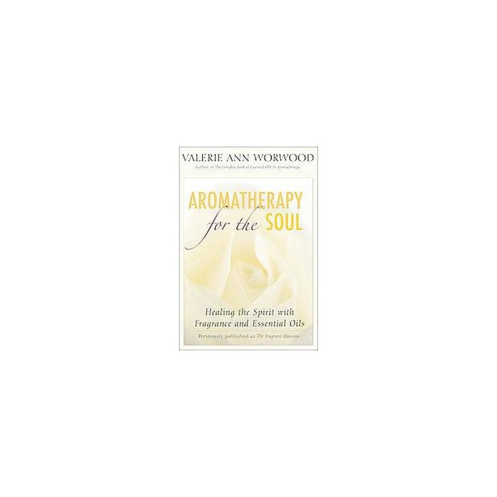 Aromatherapy for the Soul : Healing the Spirit With Fragrance And Essential Oils (Paperback) (Valerie