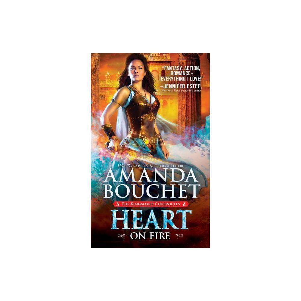Heart On Fire Kingmaker Chronicles By Amanda Bouchet Paperback