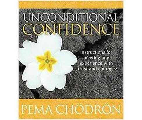 Unconditional Confidence : Instructions for Meeting Any Experience with Trust and Courage (CD/Spoken - image 1 of 1