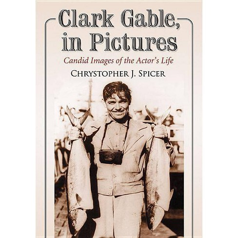 Clark Gable, in Pictures - by  Chrystopher J Spicer (Paperback) - image 1 of 1