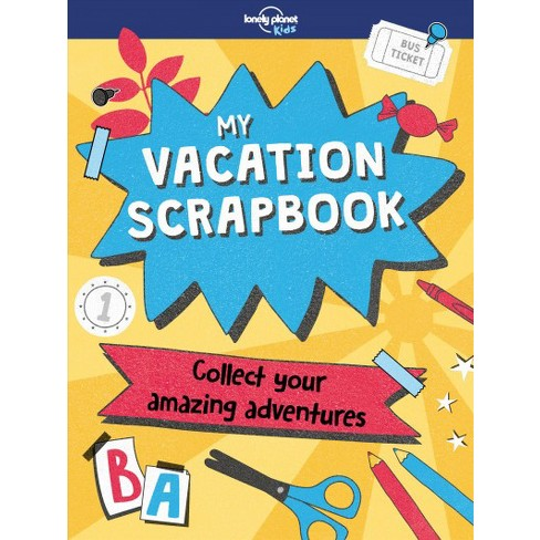 My Vacation Scrapbook Lonely Planet Kids By Kim Hankinson