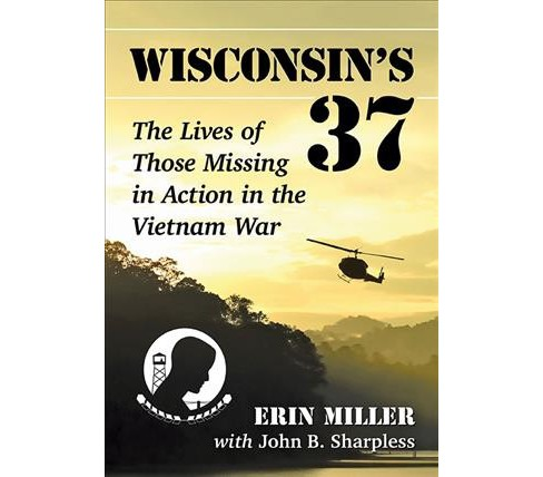 Wisconsin's 37 : The Lives of Those Missing in Action in the Vietnam War -  (Paperback) - image 1 of 1