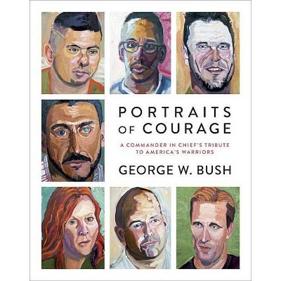 Portraits of Courage : A Commander in Chief's Tribute to America's Warriors (Hardcover) (George W. Bush)