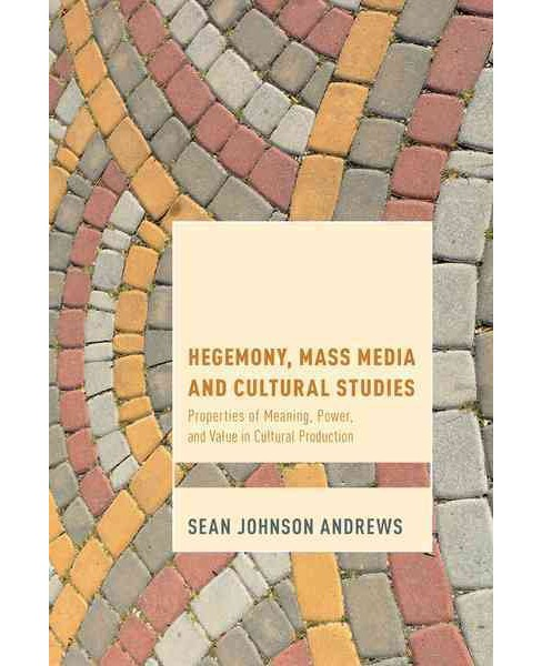 Hegemony, Mass Media, and Cultural Studies : Properties of Meaning, Power, and Value in Cultural - image 1 of 1