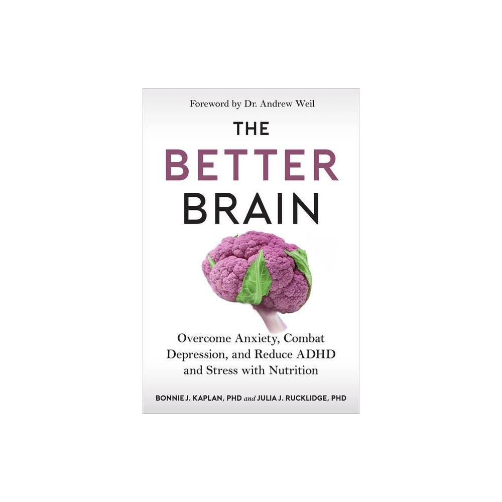 The Better Brain By Bonnie J Kaplan Julia J Rucklidge Hardcover