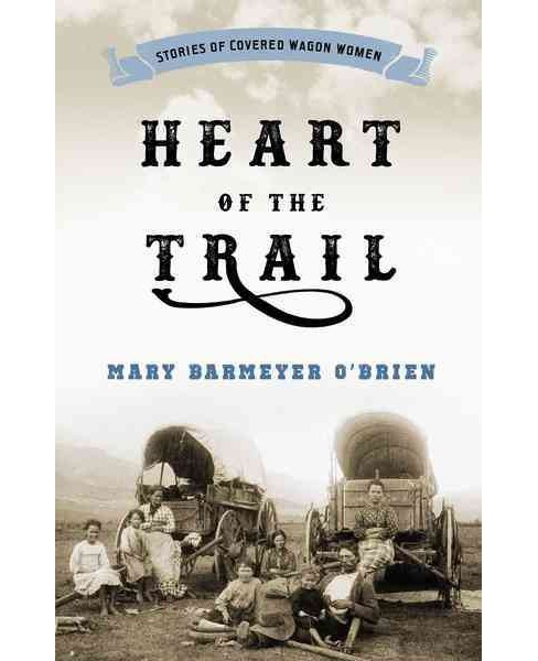 Heart of the Trail : Stories of Covered Wagon Women -  Revised by Mary Barmeyer O'Brien (Paperback) - image 1 of 1