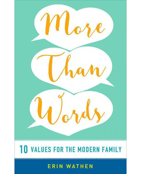 More Than Words : 10 Values for the Modern Family (Paperback) (Erin Wathen) - image 1 of 1