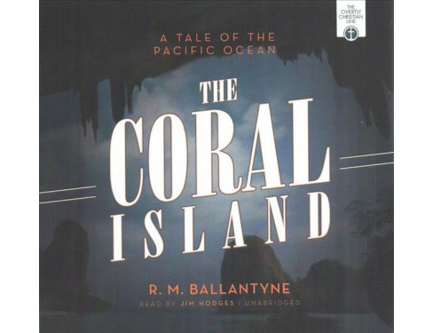 Coral Island : A Tale of the Pacific Ocean (Unabridged) (CD/Spoken Word) (R. M. Ballantyne) - image 1 of 1