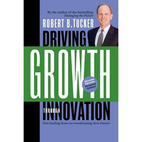Driving Growth Through Innovation - 2 Edition by  Robert B Tucker (Paperback) - image 1 of 1