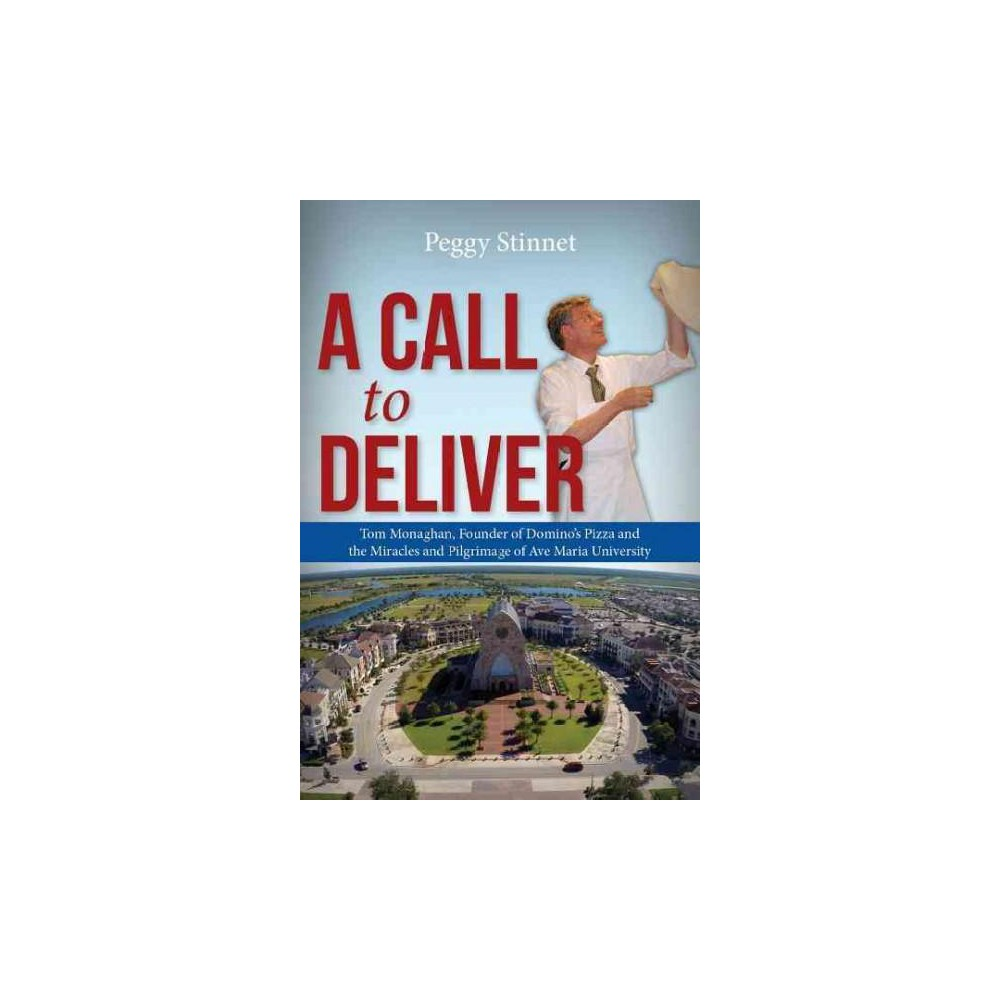 Call to Deliver : Tom Monaghan, Founder of Domino's Pizza, and the Miracles and Pilgrimage of Ave Maria