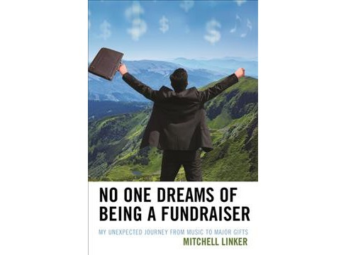 No One Dreams of Being a Fundraiser : My Unexpected Journey from Music to Major Gifts (Paperback) - image 1 of 1