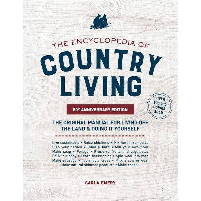 The Encyclopedia of Country Living, 50th Anniversary Edition - by  Carla Emery (Paperback)