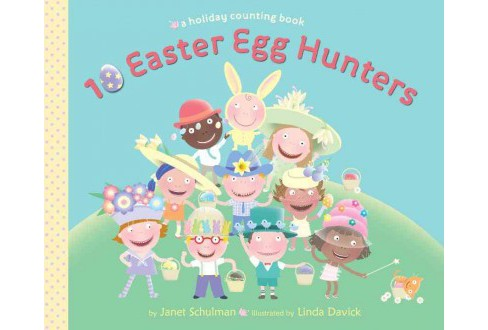 10 Easter Egg Hunters : A Holiday Counting Book (Hardcover) (Janet Schulman) - image 1 of 1
