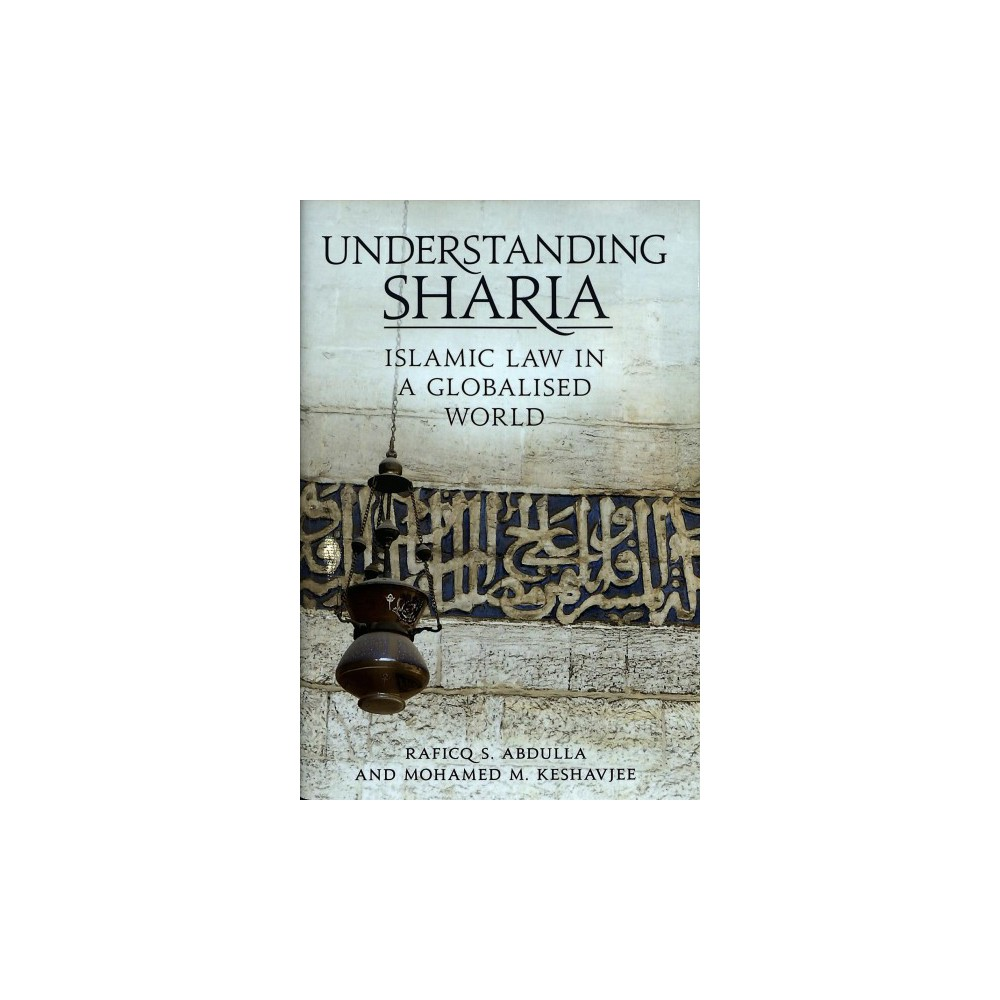 Understanding Sharia : Islamic Law in a Globalised World - (Hardcover)