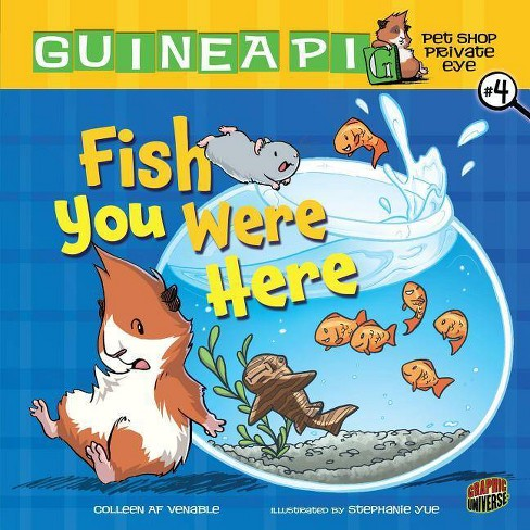 Fish You Were Here - (Guinea Pig, Pet Shop Private Eye) by  Colleen AF Venable (Hardcover) - image 1 of 1