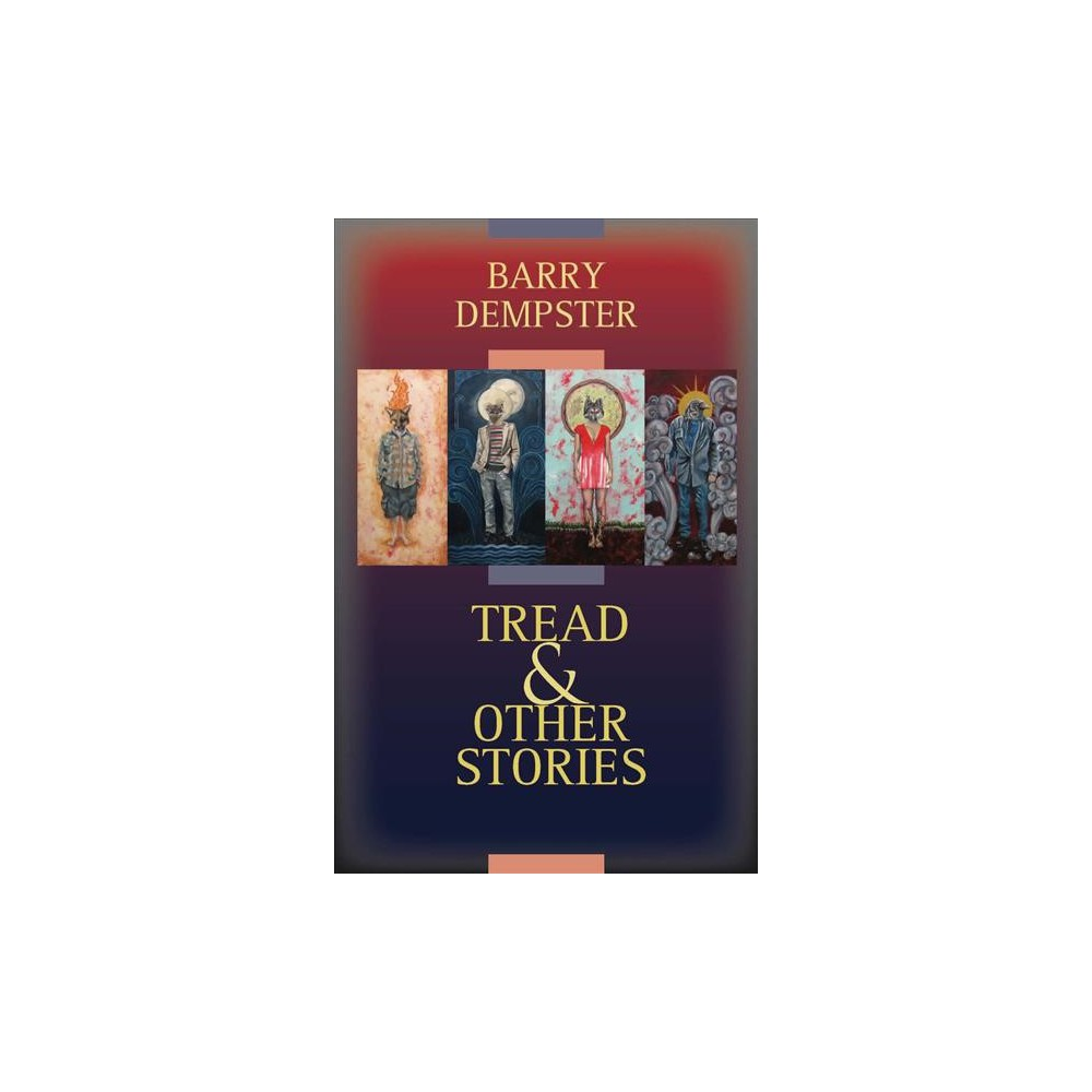 Tread & Other Stories - by Barry Dempster (Paperback)
