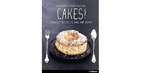 Cakes : Fabulous Recipes to Bake and Enjoy (Hardcover) (Valu00e9ry Drouet & Pierre-louis Viel) - image 1 of 1