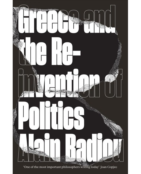 Greece and the Reinvention of Politics -  by Alain Badiou (Hardcover) - image 1 of 1