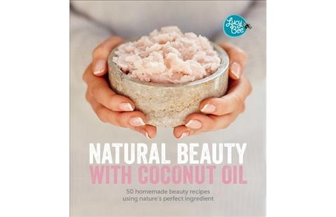 Natural Beauty With Coconut Oil : 50 Homemade Beauty Recipes Using Nature's Perfect Ingredient - image 1 of 1